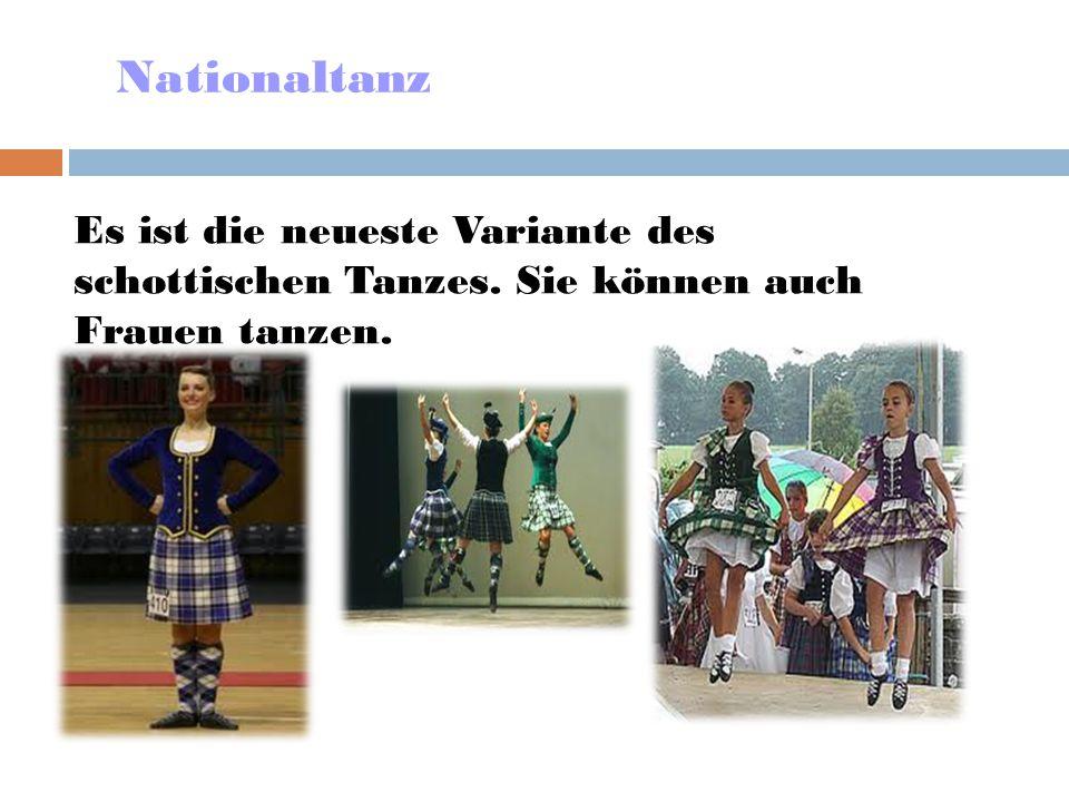 Nationaltanz Es ist die neueste Variante des schottischen Tanzes. Sie können auch Frauen tanzen.