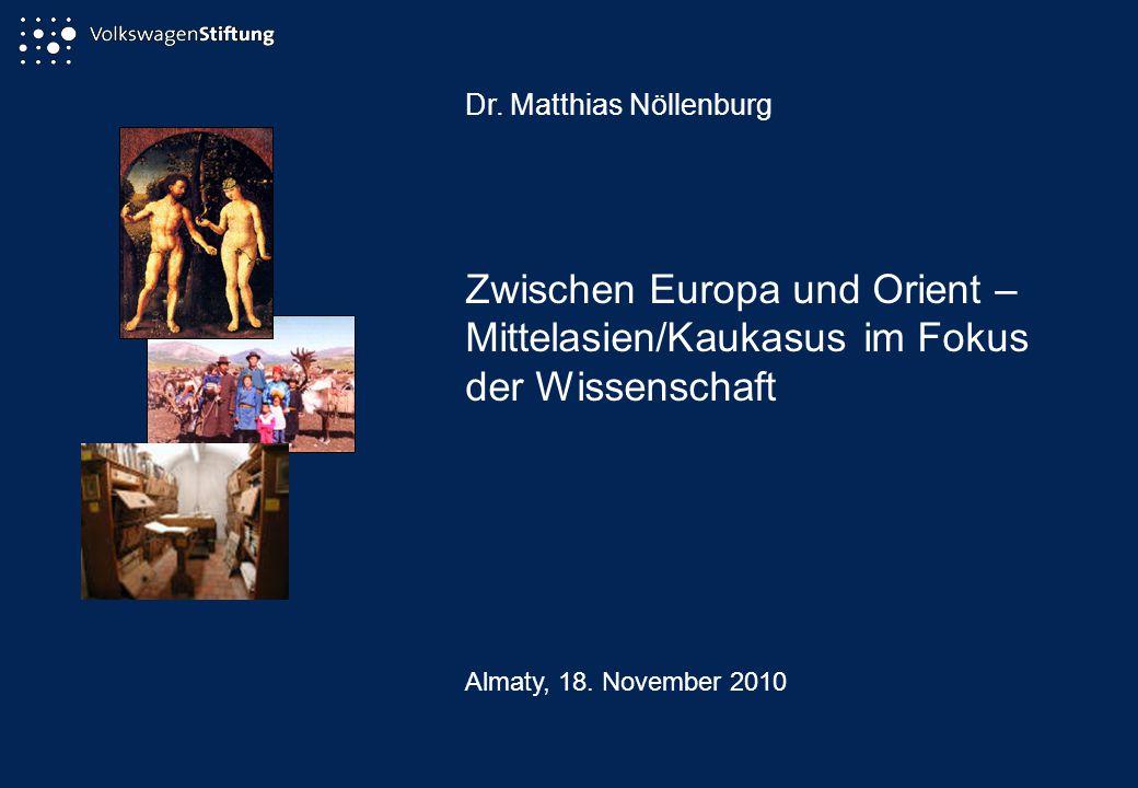 Dr. Matthias Nöllenburg Zwischen Europa und Orient – Mittelasien/Kaukasus im Fokus der Wissenschaft Almaty, 18. November 2010