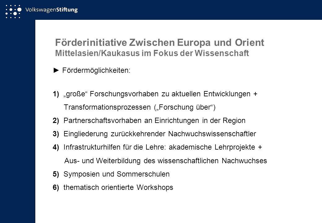 """Förderinitiative Zwischen Europa und Orient Mittelasien/Kaukasus im Fokus der Wissenschaft ►Fördermöglichkeiten: 1) """"große"""" Forschungsvorhaben zu aktu"""