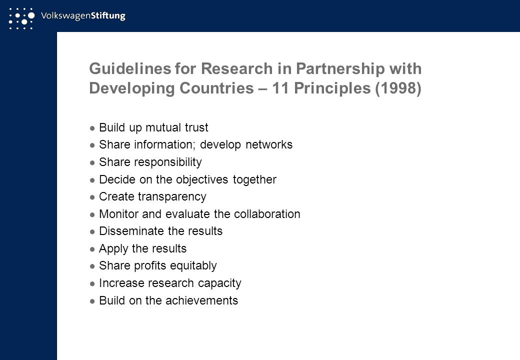 Guidelines for Research in Partnership with Developing Countries – 11 Principles (1998) ● Build up mutual trust ● Share information; develop networks