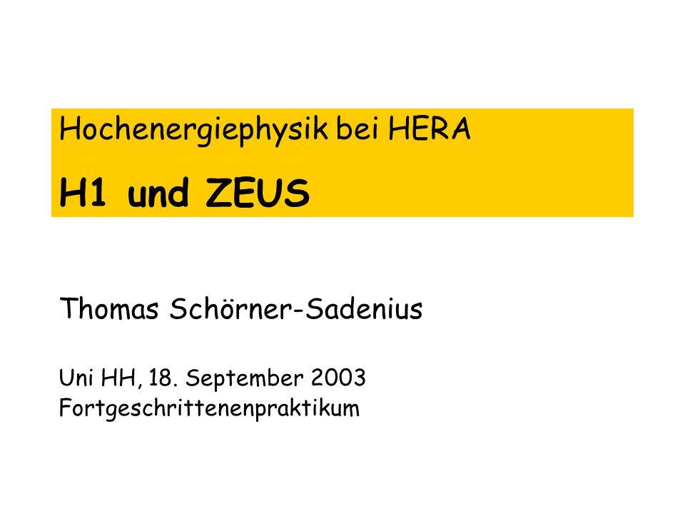 Hochenergiephysik bei HERA H1 und ZEUS Thomas Schörner-Sadenius Uni HH, 18. September 2003 Fortgeschrittenenpraktikum