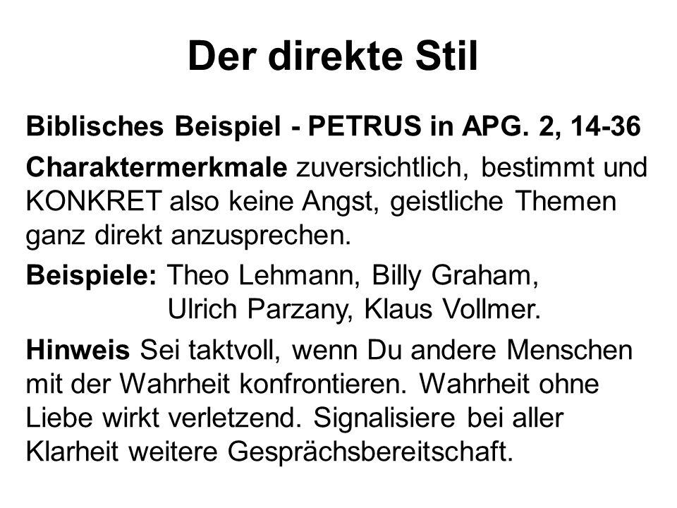 Der direkte Stil Biblisches Beispiel - PETRUS in APG. 2, 14-36 Charaktermerkmale zuversichtlich, bestimmt und KONKRET also keine Angst, geistliche The