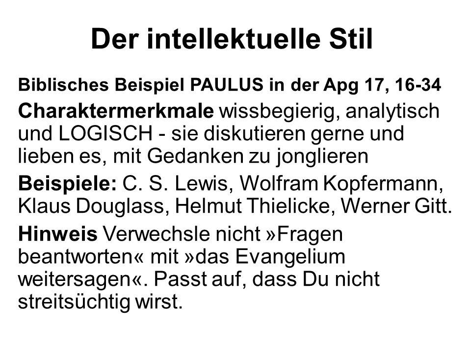 Der intellektuelle Stil Biblisches Beispiel PAULUS in der Apg 17, 16-34 Charaktermerkmale wissbegierig, analytisch und LOGISCH - sie diskutieren gerne