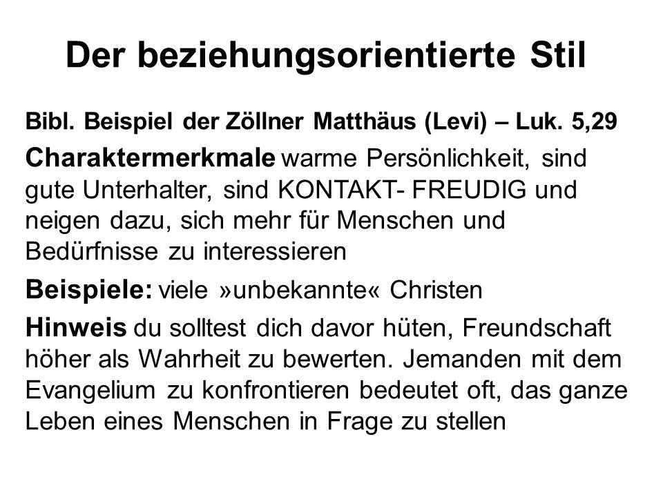 Der beziehungsorientierte Stil Bibl. Beispiel der Zöllner Matthäus (Levi) – Luk. 5,29 Charaktermerkmale warme Persönlichkeit, sind gute Unterhalter, s