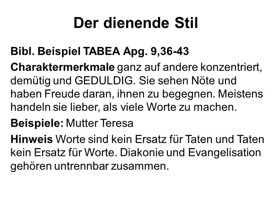Der dienende Stil Bibl. Beispiel TABEA Apg. 9,36-43 Charaktermerkmale ganz auf andere konzentriert, demütig und GEDULDIG. Sie sehen Nöte und haben Fre