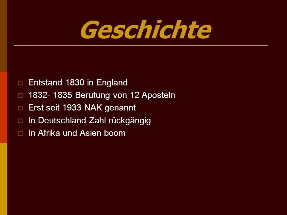 Geschichte  Entstand 1830 in England  1832- 1835 Berufung von 12 Aposteln  Erst seit 1933 NAK genannt  In Deutschland Zahl rückgängig  In Afrika
