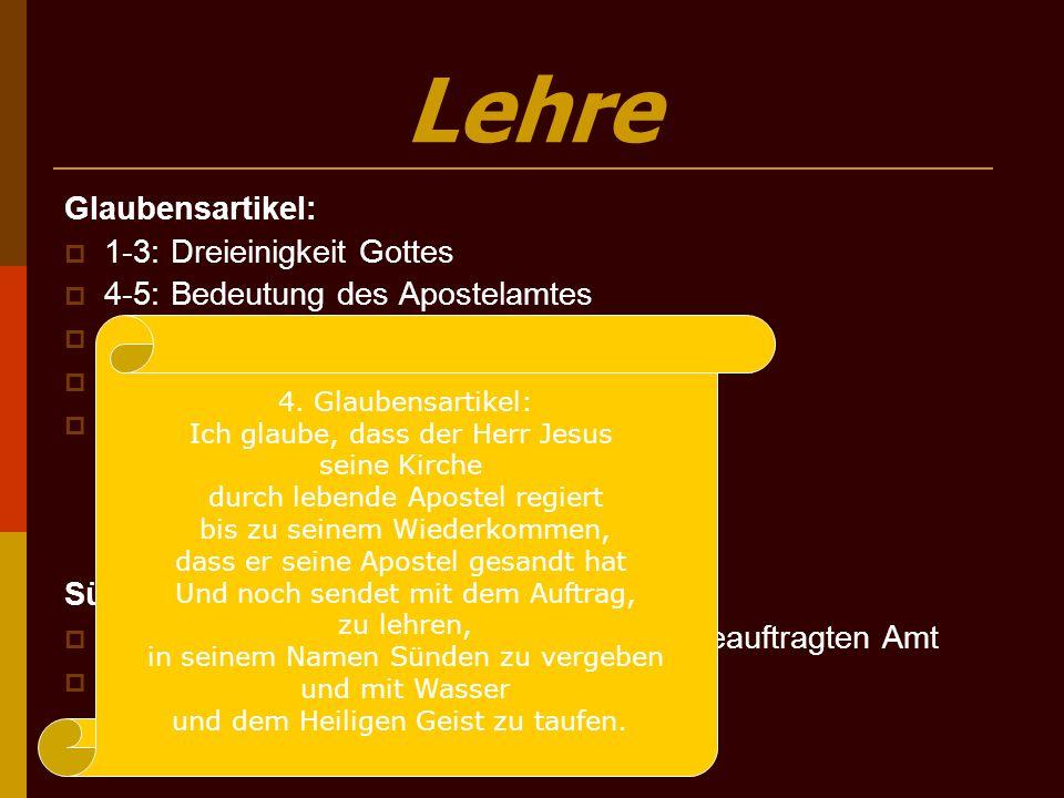 Lehre Glaubensartikel:  1-3: Dreieinigkeit Gottes  4-5: Bedeutung des Apostelamtes  6-8: drei Sakramente  9:Verheißung  10:Beziehung zw. Obrigkei
