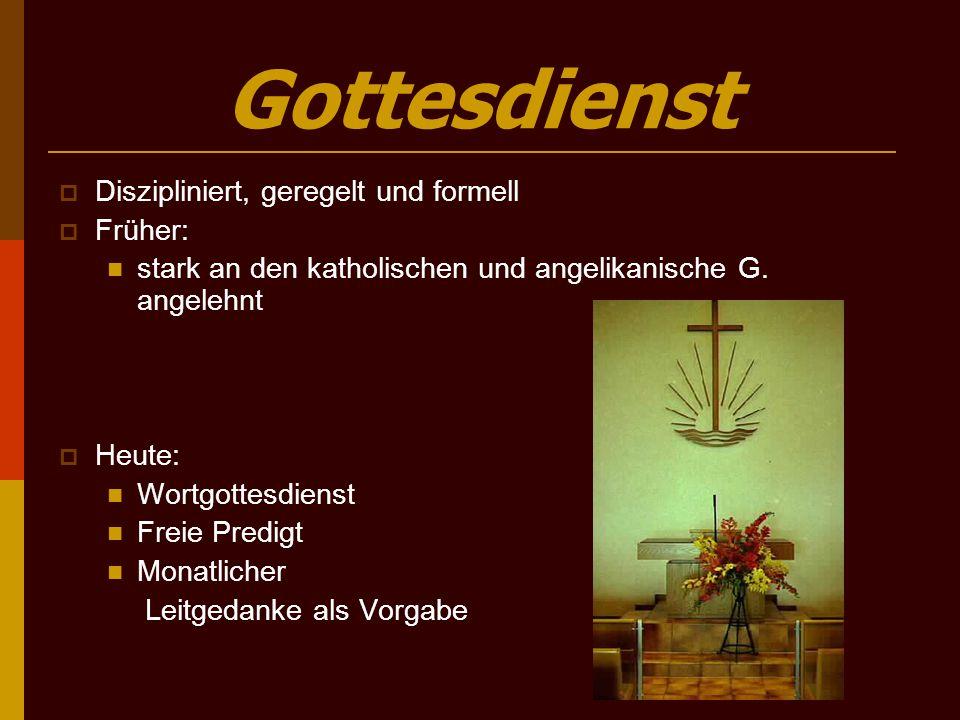 Gottesdienst  Diszipliniert, geregelt und formell  Früher: stark an den katholischen und angelikanische G. angelehnt  Heute: Wortgottesdienst Freie
