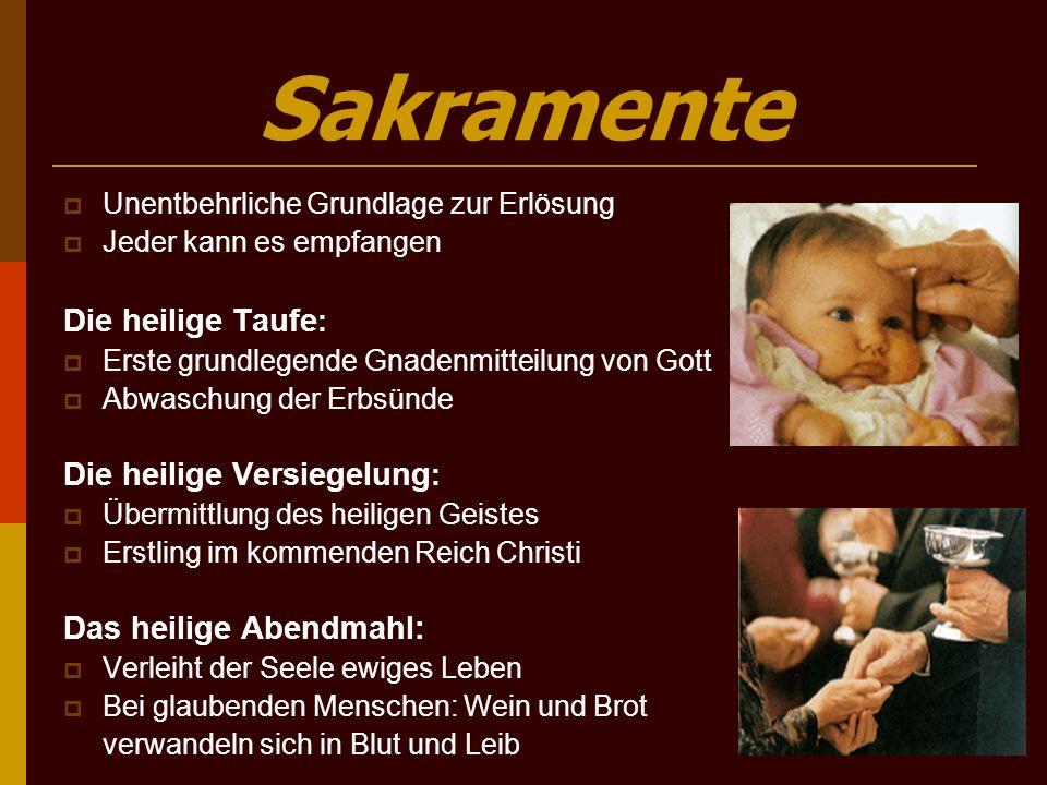Sakramente  Unentbehrliche Grundlage zur Erlösung  Jeder kann es empfangen Die heilige Taufe :  Erste grundlegende Gnadenmitteilung von Gott  Abwa