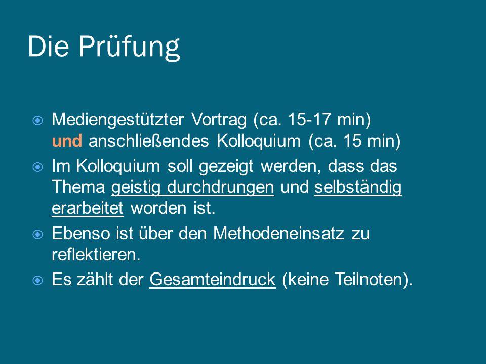 Die Prüfung  Mediengestützter Vortrag (ca.15-17 min) und anschließendes Kolloquium (ca.