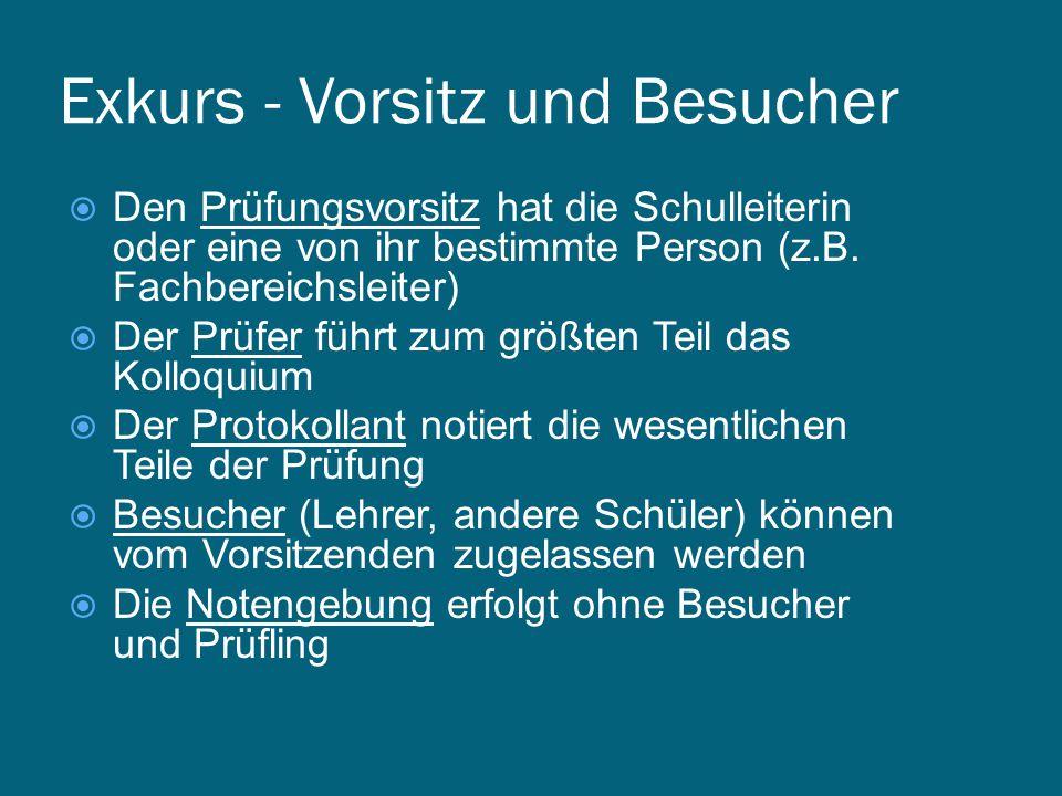 Exkurs - Vorsitz und Besucher  Den Prüfungsvorsitz hat die Schulleiterin oder eine von ihr bestimmte Person (z.B.