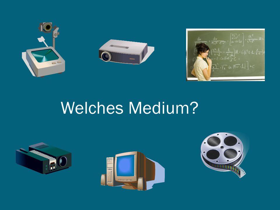 Welches Medium?