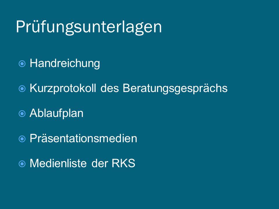 Prüfungsunterlagen  Handreichung  Kurzprotokoll des Beratungsgesprächs  Ablaufplan  Präsentationsmedien  Medienliste der RKS