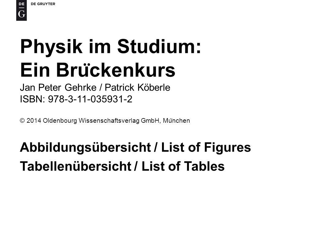 Physik im Studium: Ein Bru ̈ ckenkurs Jan Peter Gehrke / Patrick Köberle ISBN: 978-3-11-035931-2 © 2014 Oldenbourg Wissenschaftsverlag GmbH, Mu ̈ nche