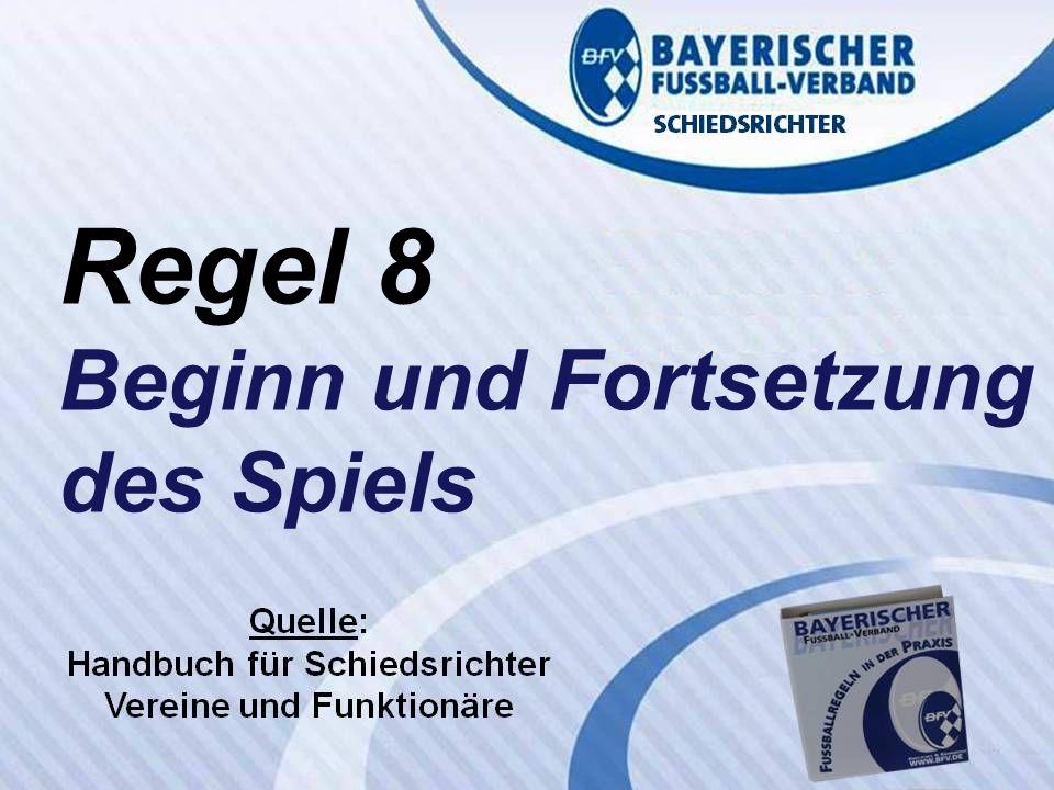 VERBANDS- SCHIEDSRICHTER- LEHRSTAB Fußballregeln in der Praxis des BFV Regel 8 Wolfgang Hauke Regel 8 Beginn und Fortsetzung des Spiels
