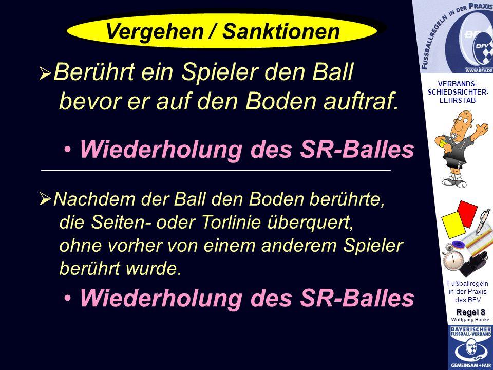 VERBANDS- SCHIEDSRICHTER- LEHRSTAB Fußballregeln in der Praxis des BFV Regel 8 Wolfgang Hauke    Berührt ein Spieler den Ball bevor er auf den Boden auftraf.