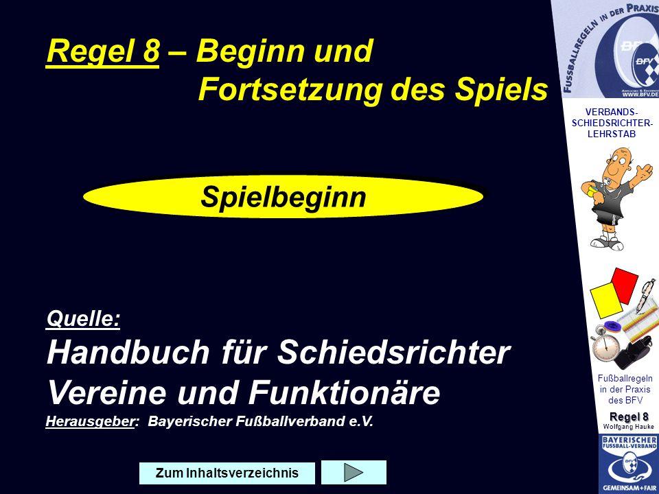 VERBANDS- SCHIEDSRICHTER- LEHRSTAB Fußballregeln in der Praxis des BFV Regel 8 Wolfgang Hauke Vor Spielbeginn, nach dem betreten des Spielfeldes, begrüßen sich die Mannschaften, indem sie sich beim gegenseitigen aneinander Vorbeilaufen die Hände geben bzw.
