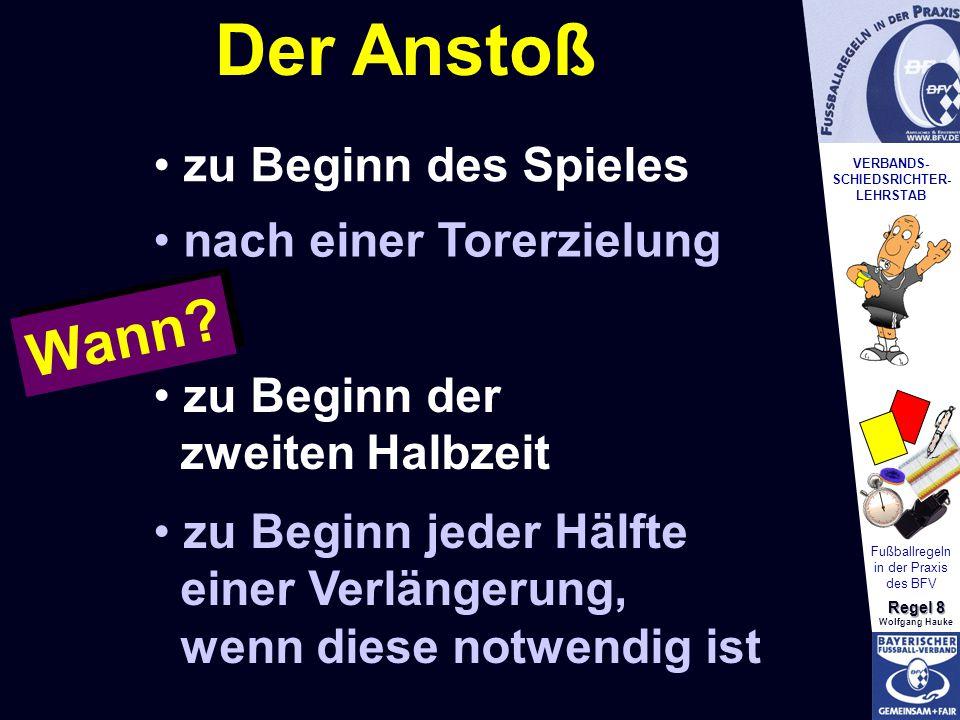 VERBANDS- SCHIEDSRICHTER- LEHRSTAB Fußballregeln in der Praxis des BFV Regel 8 Wolfgang Hauke Alle Spieler befinden sich in ihrer eigenen Spielhälfte Gegenspieler der anstoßenden Mannschaft müssen mind.