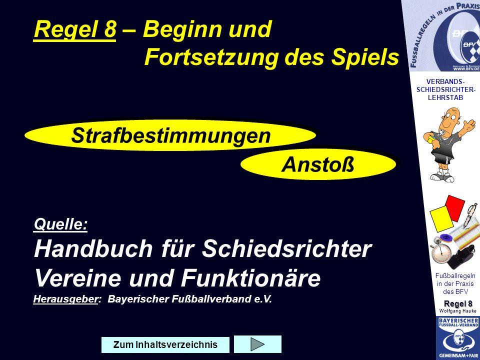 VERBANDS- SCHIEDSRICHTER- LEHRSTAB Fußballregeln in der Praxis des BFV Regel 8 Wolfgang Hauke Als Zeichen für den Anstoß muss der SR pfeifen.