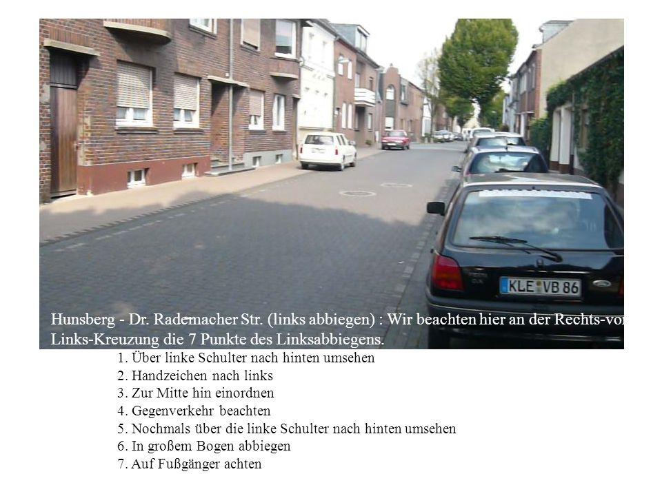Hunsberg - Dr. Rademacher Str. (links abbiegen) : Wir beachten hier an der Rechts-vor- Links-Kreuzung die 7 Punkte des Linksabbiegens. 1. Über linke S