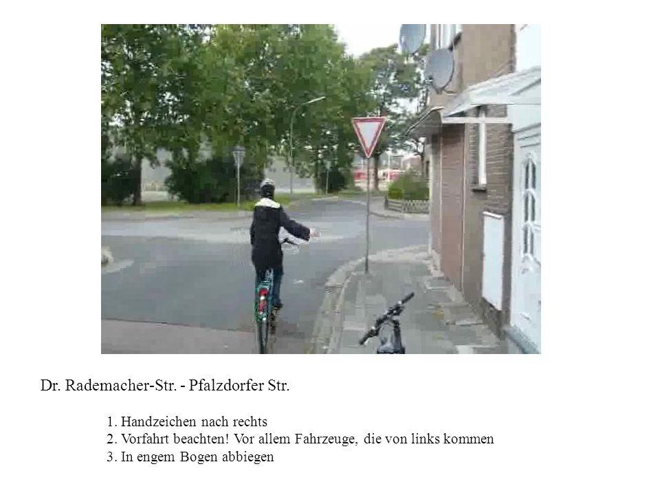 Dr. Rademacher-Str. - Pfalzdorfer Str. 1. Handzeichen nach rechts 2. Vorfahrt beachten! Vor allem Fahrzeuge, die von links kommen 3. In engem Bogen ab