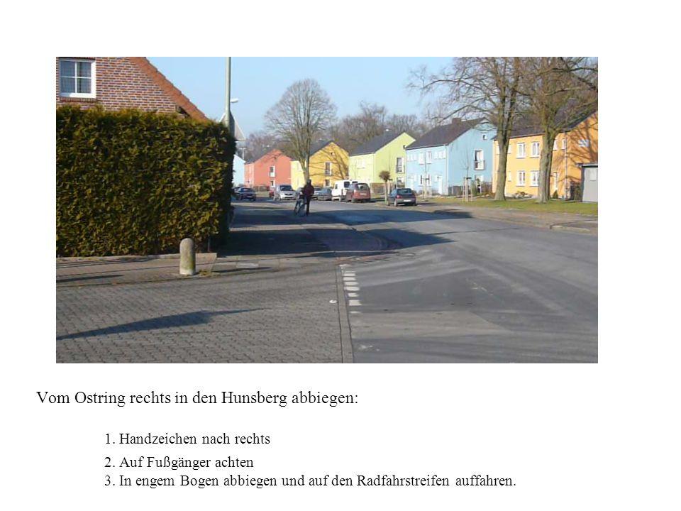 Vom Ostring rechts in den Hunsberg abbiegen: 1. Handzeichen nach rechts 2. Auf Fußgänger achten 3. In engem Bogen abbiegen und auf den Radfahrstreifen