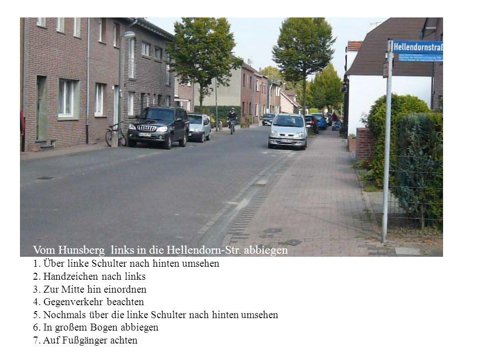 Vom Hunsberg links in die Hellendorn-Str. abbiegen 1. Über linke Schulter nach hinten umsehen 2. Handzeichen nach links 3. Zur Mitte hin einordnen 4.