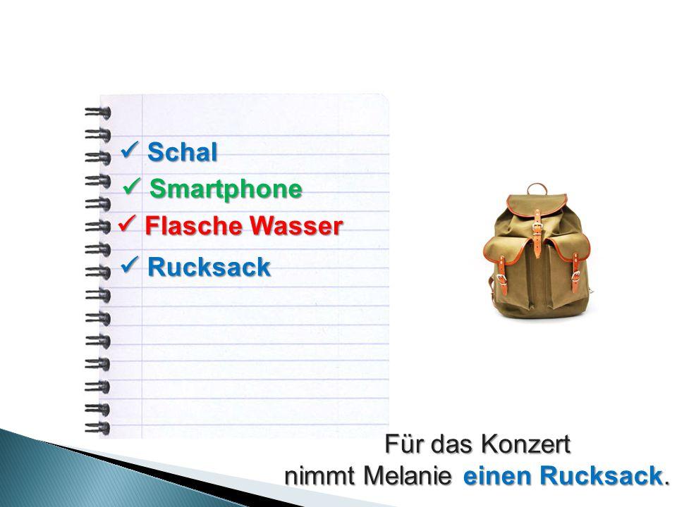 Schal Schal Smartphone Smartphone Flasche Wasser Flasche Wasser Rucksack Rucksack Für das Konzert nimmt Melanie einen Rucksack.
