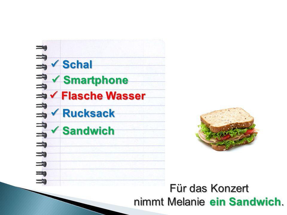 Schal Schal Smartphone Smartphone Flasche Wasser Flasche Wasser Rucksack Rucksack Sandwich Sandwich Für das Konzert nimmt Melanie ein Sandwich.