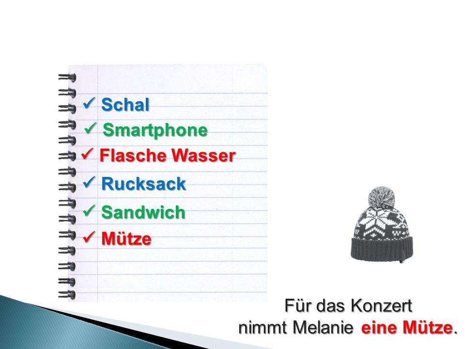Schal Schal Smartphone Smartphone Flasche Wasser Flasche Wasser Rucksack Rucksack Sandwich Sandwich Mütze Mütze Für das Konzert nimmt Melanie eine Mütze.