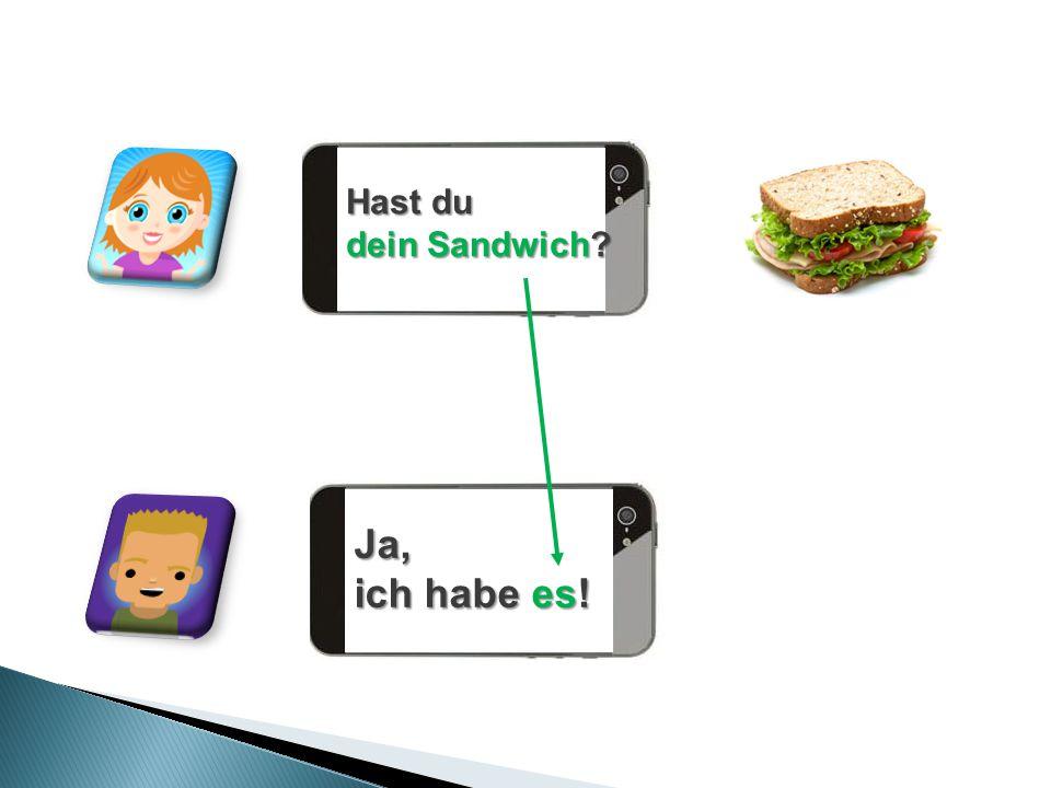 Hast du dein Sandwich? Ja, ich habe es!