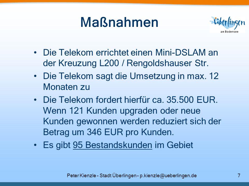 Peter Kienzle – Stadt Überlingen – p.kienzle@ueberlingen.de8 Erreichbares Ergebnis Die Telekom kann im Gewerbegebiet ADSL2 realisieren, dies bedeutet, dass folgende Produkte angeboten werden können: –DSL 16000 (ca.