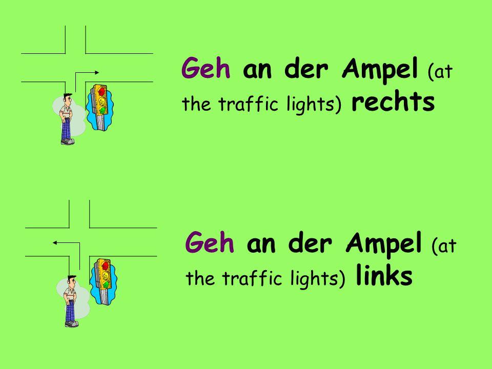 Geh an der Ampel (at the traffic lights) rechts Geh an der Ampel (at the traffic lights) links