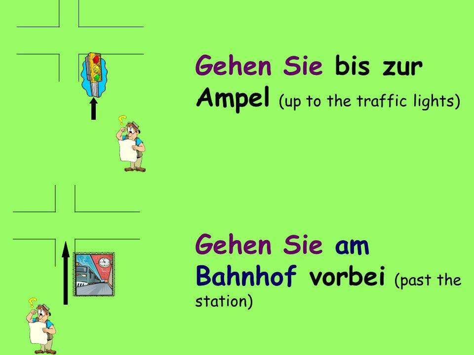 Gehen Sie bis zur Ampel (up to the traffic lights) Gehen Sie am Bahnhof vorbei (past the station)
