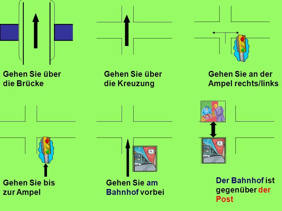Gehen Sie über die Brücke Gehen Sie über die Kreuzung Gehen Sie an der Ampel rechts/links Gehen Sie bis zur Ampel Gehen Sie am Bahnhof vorbei Der Bahnhof ist gegenüber der Post
