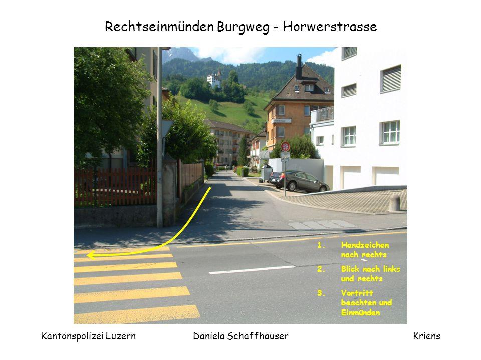 Kantonspolizei LuzernDaniela SchaffhauserKriens Linksabbiegen Horwerstrasse - Alpenstrasse 1.Blick zurück 2.Handzeichen nach links 3.Einspuren 4.Vortritt beachten und nochmals Blick zurück 5.Abbiegen