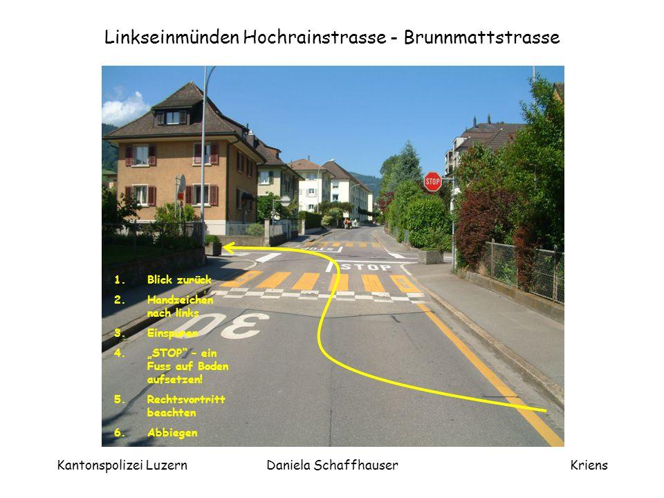 Kantonspolizei LuzernDaniela SchaffhauserKriens Hindernis umfahren Brunnmattstrasse 1.Blick zurück 2.Handzeichen nach links 3.Vortritt beachten 4.Hindernis umfahren 5.Wieder an den rechten Rand zurück