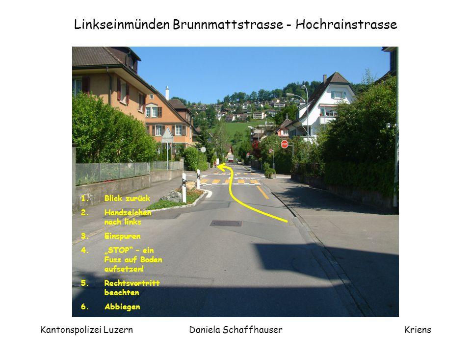 Kantonspolizei LuzernDaniela SchaffhauserKriens Hindernis umfahren Hochrainstrasse 1.Blick zurück 2.Handzeichen nach links 3.Vortritt beachten 4.Hindernis umfahren 5.Wieder an den rechten Rand zurück