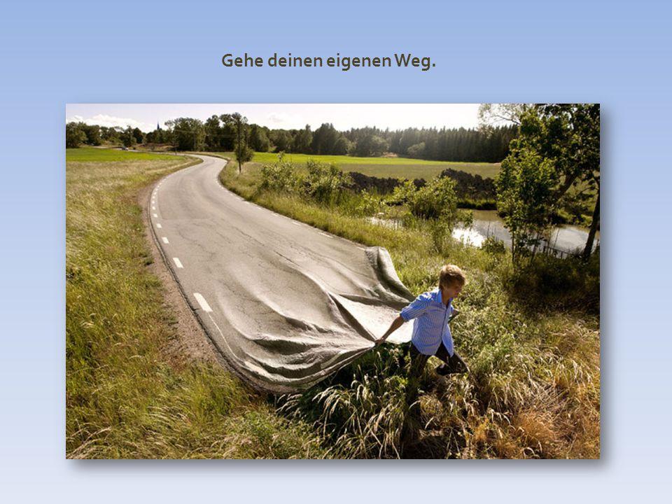 Gehe deinen eigenen Weg.
