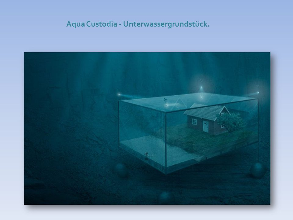 Aqua Custodia - Unterwassergrundstück.