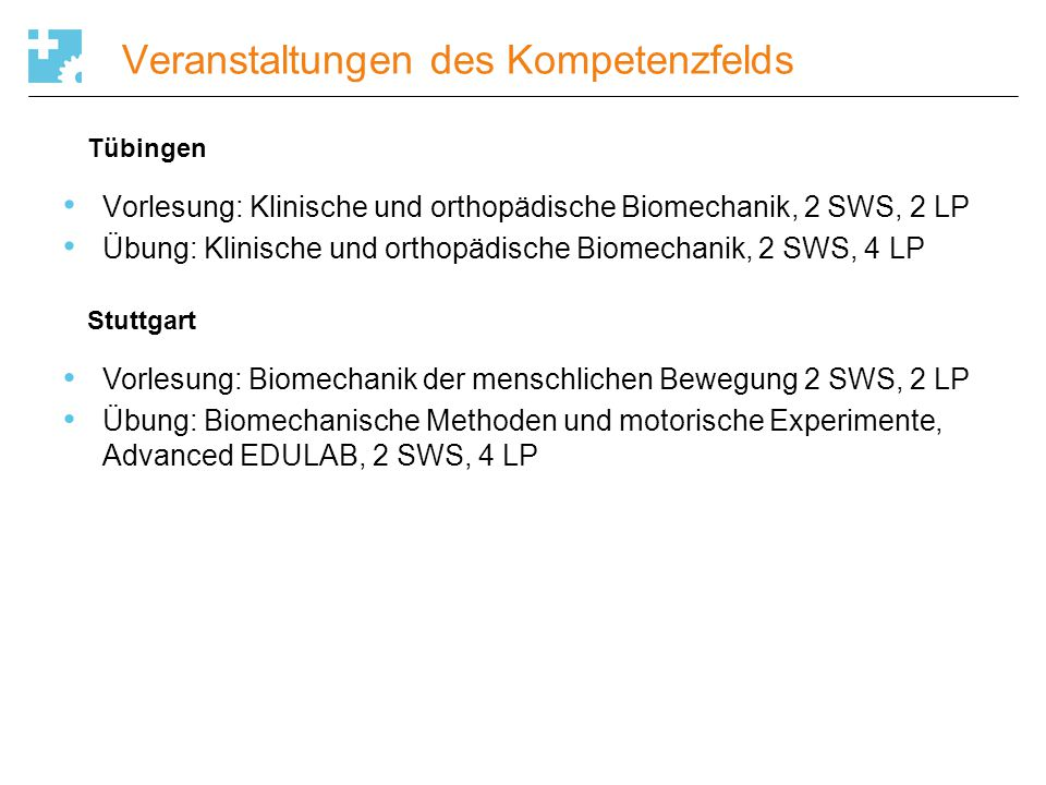 Veranstaltungen des Kompetenzfelds Vorlesung: Klinische und orthopädische Biomechanik, 2 SWS, 2 LP Übung: Klinische und orthopädische Biomechanik, 2 S