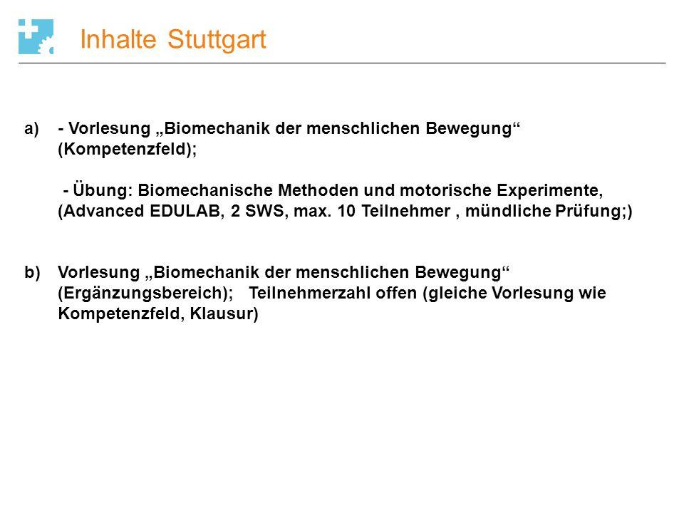 """Inhalte Stuttgart a)- Vorlesung """"Biomechanik der menschlichen Bewegung"""" (Kompetenzfeld); - Übung: Biomechanische Methoden und motorische Experimente,"""