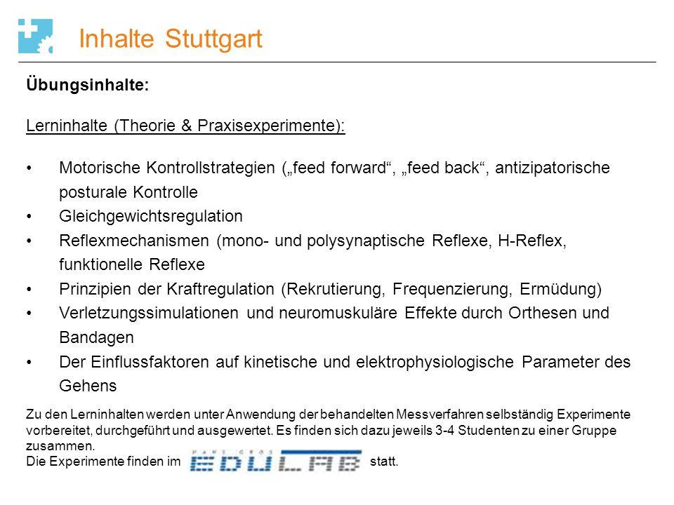 "Inhalte Stuttgart Übungsinhalte: Lerninhalte (Theorie & Praxisexperimente): Motorische Kontrollstrategien (""feed forward"", ""feed back"", antizipatorisc"