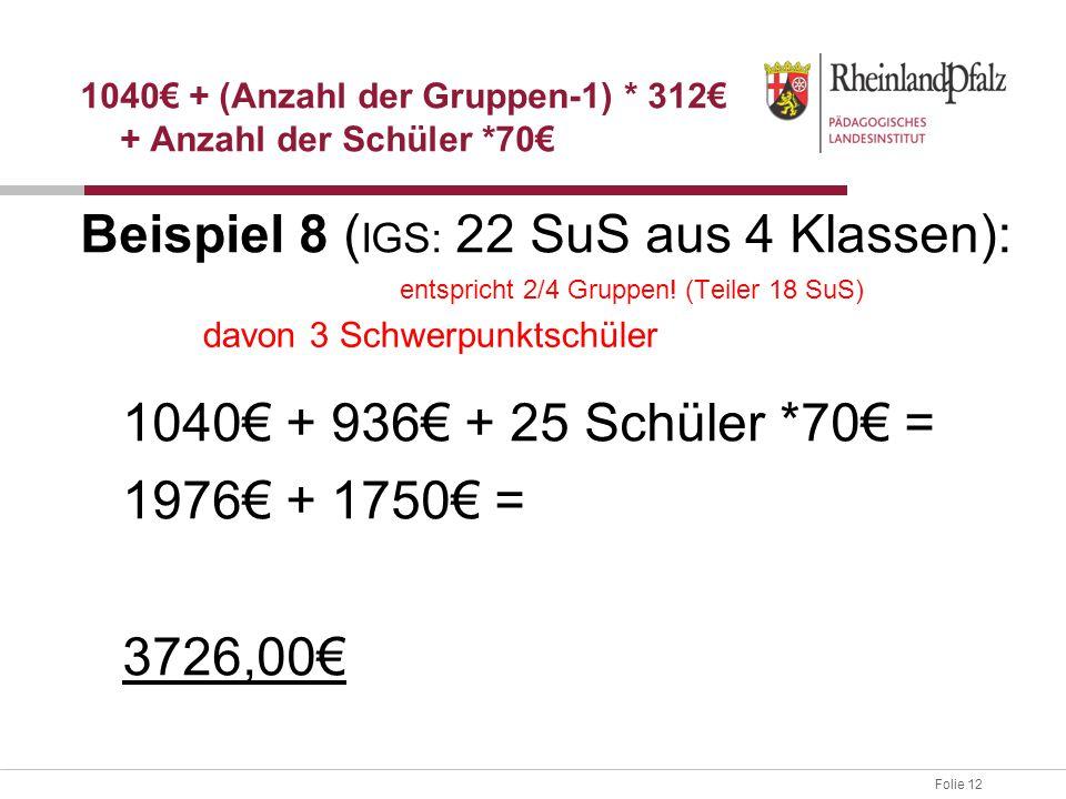 Folie 12 Beispiel 8 ( IGS: 22 SuS aus 4 Klassen): entspricht 2/4 Gruppen! (Teiler 18 SuS) 1040€ + 936€ + 25 Schüler *70€ = 1976€ + 1750€ = 3726,00€ 10