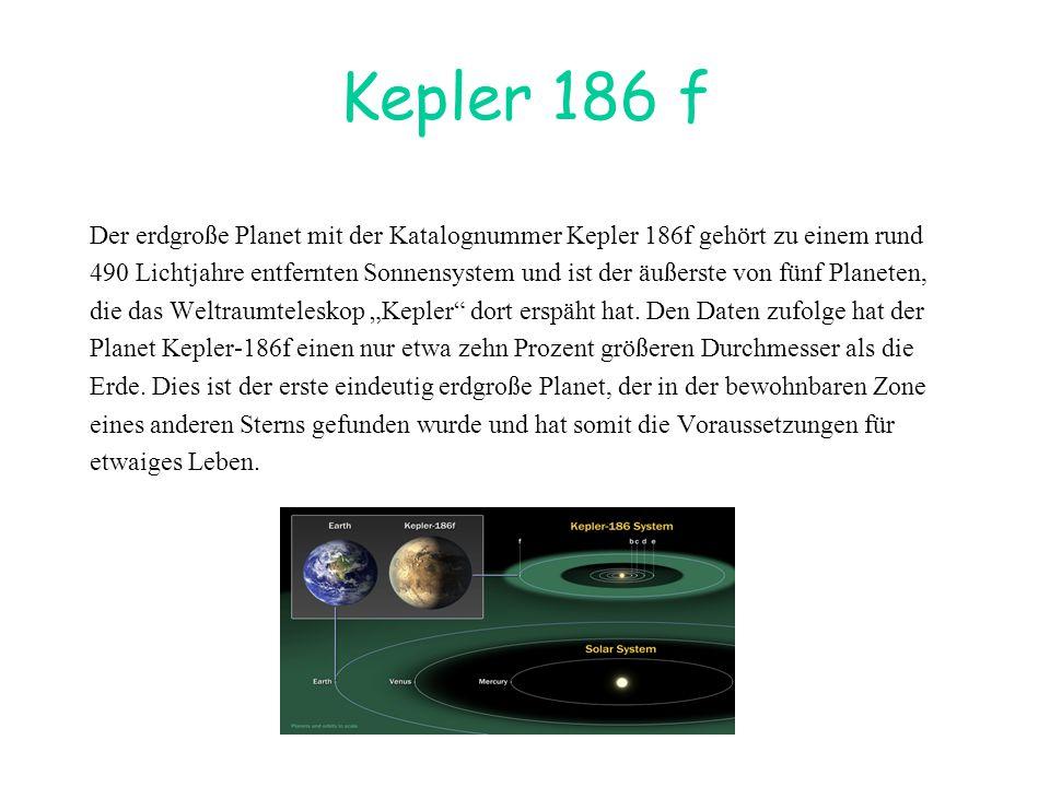 Kepler 186 f Der erdgroße Planet mit der Katalognummer Kepler 186f gehört zu einem rund 490 Lichtjahre entfernten Sonnensystem und ist der äußerste vo