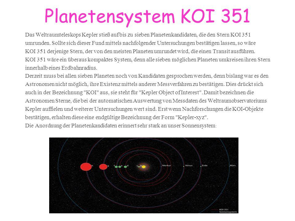 Planetensystem KOI 351 Das Weltraumteleskops Kepler stieß auf bis zu sieben Planetenkandidaten, die den Stern KOI 351 umrunden. Sollte sich dieser Fun