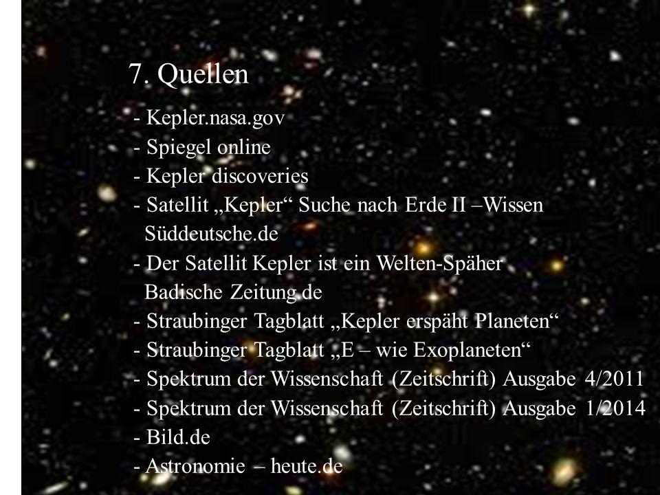 """7. Quellen - - - - Kepler.nasa.gov - Spiegel online - Kepler discoveries - Satellit """"Kepler"""" Suche nach Erde II –Wissen Süddeutsche.de - Der Satellit"""