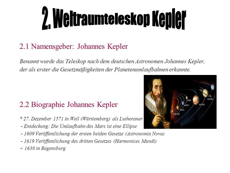 2.1 Namensgeber: Johannes Kepler Benannt wurde das Teleskop nach dem deutschen Astronomen Johannes Kepler, der als erster die Gesetzmäßigkeiten der Pl