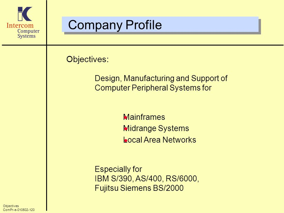 Company Profile Objectives: Design, Manufacturing and Support of Computer Peripheral Systems for Mainframes Midrange Systems Local Area Networks Espec