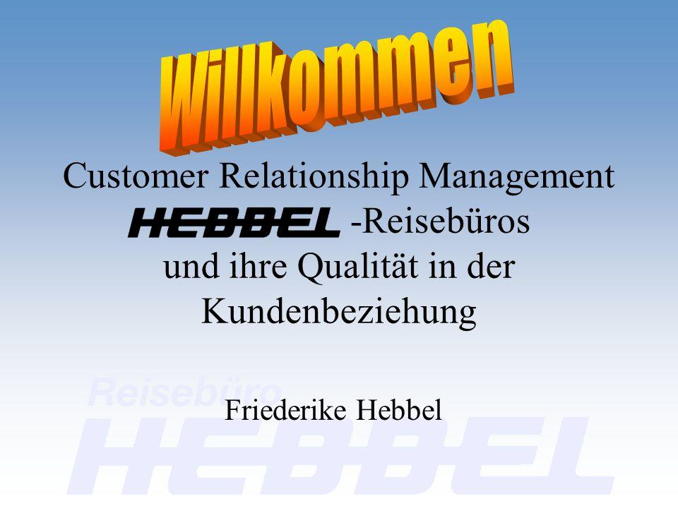 Customer Relationship Management -Reisebüros und ihre Qualität in der Kundenbeziehung Friederike Hebbel